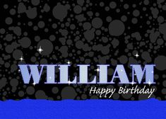 Happy Birthday William, Blue Sparkle Like card. Personalize any greeting card for no additional cost! Cards are shipped the Next Business Day.