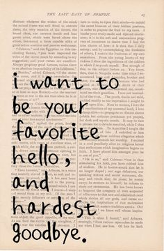 love quotes - I Want to be Your Favorite Hello and Hardest Goodbye - dictionary art print