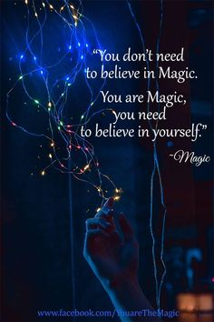 You don't need to believe in magic. You are magic, you need to believe in yourself! Great Quotes, Quotes To Live By, Me Quotes, Inspirational Quotes, Profound Quotes, Motivational Thoughts, Friend Quotes, Believe In Magic, Believe In You