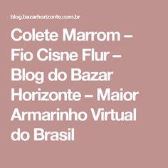Colete Marrom – Fio Cisne Flur – Blog do Bazar Horizonte – Maior Armarinho Virtual do Brasil