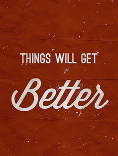 #quotes @ohbaglady We have to believe that it will get better, the thing that is hard is going thru the storm ... but we can.. you can..
