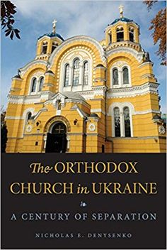 The Orthodox Church in Ukraine: A Century of Separation: Nicholas E. Denysenko: 9780875807898: Amazon.com: Books