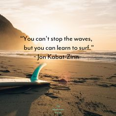 """""""You can't stop the waves, but you can learn to surf"""" - Jon Kabat-Zinn Jon Kabat Zinn, Neals Yard Remedies, Mindful Parenting, Beauty Companies, Learn To Surf, Prayer Room, Mindfulness Meditation, Surfing, Life Quotes"""
