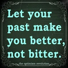 Let your past make you better...