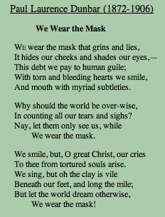 We Wear the Mask - P. L. Dunbar  He is one of my favorite poets.