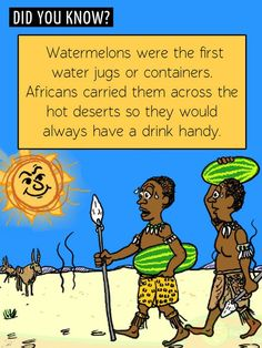 Fun Food Facts! Did you know watermelons were the first water jugs?