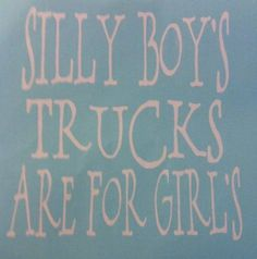 "Decal   Truck Window ""Silly Boys Trucks Are For Girls"" Stickers 81/2x81/2 Fun"