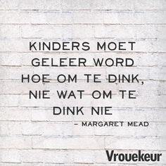 13051561_1160680773982691_5865904976572818567_n Margaret Mead, Afrikaans Quotes, Qoutes, Advice, Wisdom, Sayings, Words, Memes, Amazing Toys