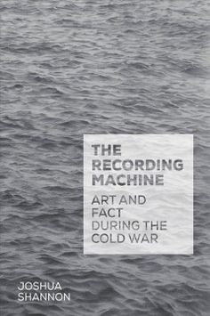 Buy The Recording Machine: Art and Fact during the Cold War by Joshua Shannon and Read this Book on Kobo's Free Apps. Discover Kobo's Vast Collection of Ebooks and Audiobooks Today - Over 4 Million Titles! Women In History, World History, Ancient History, Art History, Native American History, American Civil War, British History, Book Jacket, Cold War