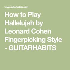How to Play Hallelujah by Leonard Cohen Fingerpicking Style - GUITARHABITS