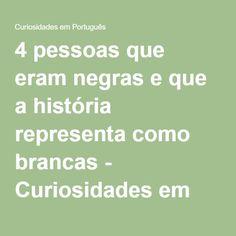 4 pessoas que eram negras e que a história representa como brancas - Curiosidades em Português