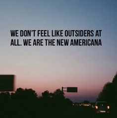 We dont feel like outsiders at all. We are the new americana