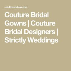 Couture Bridal Gowns | Couture Bridal Designers | Strictly Weddings