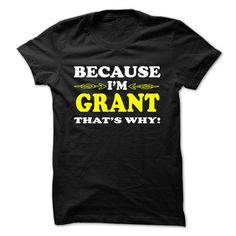Because i am GRANT that why cool shirt !!! T Shirt, Hoodie, Sweatshirt