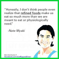 Honestly, I don't think people even realize that refined foods make us eat so much more than we are meant to eat or physiologically need. // Nate Miyaki // Read more great weight loss quotes at http://getrippedslow.com/