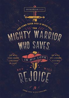 """""""The Lord your God is with you, the Mighty Warrior who saves. He will take great delight in you; in his love he will no longer rebuke you, but will rejoice over you with singing."""" - Zephaniah 3:17. Designed by James Graves.                                                                                                                                                                                 More"""
