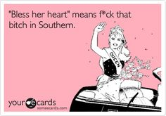 Funny Confession Ecard: 'Bless her heart' means f*ck that bitch in Southern.