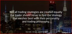 Not all trading strategies are created equally the trader should strive to find the strategy that meshes best with their personality and trading philosophy.  #tips #forextips #NewYork #USA
