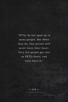 Except when they break the INTJ's trust, that's hard to gain to begin with. Then they are out forever.