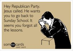 Hey Republican Party. Jesus called.