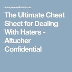The Ultimate Cheat Sheet for Dealing With Haters - Altucher Confidential