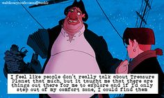 """""""I feel like people don't really talk about Treasure Planet that much, but it taught me that there are things out there for me to explore and if I'd only step out of my comfort zone, I could find them"""""""