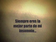 〽️ Siempre eres la mejor parte de mi insomnio...