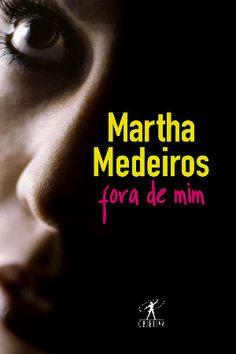 Martha Medeiros - Fora de mim