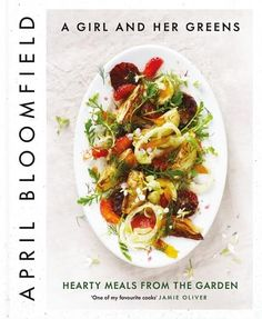 """In """"A Girl and Her Greens"""", April proves that vegetables can be as juicy, inviting and indulgent as the most succulent steak"""