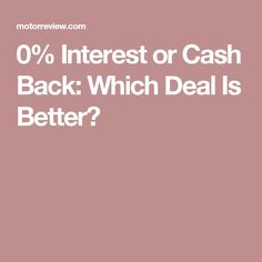 0% Interest or Cash Back: Which Deal Is Better?