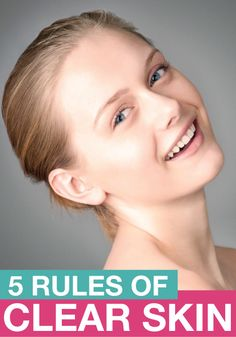 Clear skin is the first step to a flawless look. Check out these 5 rules to get your beautiful clear skin.