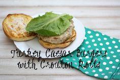 Turkey Caesar Burgers with Crouton Rolls....best Turkey burger you will ever make!