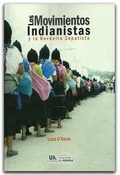 Los movimientos indianistas y la revuelta zapatista– Luca D'Ascia- Universidad del Atlántico    http://www.librosyeditores.com/tiendalemoine/sociologia-sociedad-cultura/1846-los-movimientos-indianistas-y-la-revuelta-zapatista.html    Editores y distribuidores.