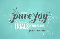 Consider it pure joy my brothers whenever you face trials of many kinds, because you know that the testing of your faith develops perseverance. James 1:2,3 - Designed by Shauna Luedtke (@shaunamae)