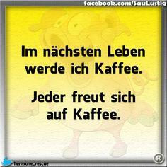 Im nächsten Leben werde ich Kaffee