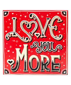 Look at this 'Love You More' Wood Wall Sign on #zulily today!