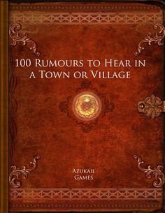 100 Rumours to Hear in a Town or Village has 100 different rumours suitable for a fantasy setting. #RPG