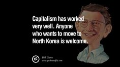 Capitalism Has Worked Very Well Anyone Who Wants To Move North Korea Is Welcome Bill Gates QuotesQuote On SuccessTumblr