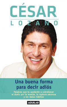 Libro: Una Buena Forma de Decir Adios autor: Cesar Lozano