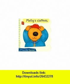Mollys Clothes (Molly Bear Board Book) (9781550374247) Mireille Levert , ISBN-10: 1550374249  , ISBN-13: 978-1550374247 ,  , tutorials , pdf , ebook , torrent , downloads , rapidshare , filesonic , hotfile , megaupload , fileserve