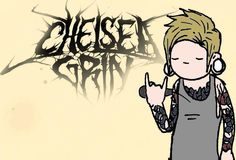 This is so cute. Lol. - Chelsea Grin