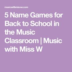 5 Name Games for Back to School in the Music Classroom | Music with Miss W