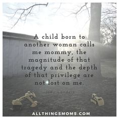Sharing my favorite quote for #fostercareawarenessmonth. It's hard to explain both the weight and the joy that comes with being a foster/adoptive mom. Every holiday, every milestone, every day we celebrate together; I think of their birth mom. I grieve for her, for all that she's lost. I pray for her, for her safety, for her comfort. I hope that she knows how loved they are, how loved she is.  #fostercare #fostermom #adoption #adoptivemom #grief #heaviness #mommy #fostertoadopt… Foster Parent Quotes, Foster Care Adoption, Foster To Adopt, Foster Baby, Foster Mom, Hard Quotes, Mom Quotes, Step Parenting, Parenting Quotes