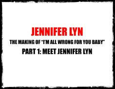 """Jennifer Lyn - The Making of """"I'm All Wrong for You Baby"""" Part 1: Meet J..."""