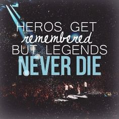 Day 6: Favorite quote.   I'd have to say this is my favorite quote. Because it's true. They're legends. They made history. (: