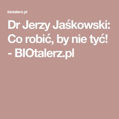 Dr Jerzy Jaśkowski: Co robić, by nie tyć! - BIOtalerz.pl Slow Food, Healthy Tips, Cardio, Health Fitness, Workout, Beauty, Gd, Coaching, Shape