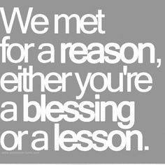 Are you a blessing, or a lesson?