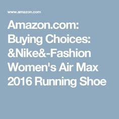 Amazon.com: Buying Choices: &Nike&-Fashion Women's Air Max 2016 Running Shoe
