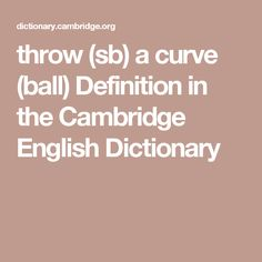 throw (sb) a curve (ball) Definition in the Cambridge English Dictionary