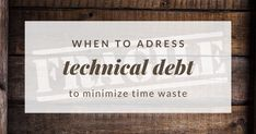 When to address technical debt to minimize time waste Technical Debt, Create Space, Me Clean, Software Development, Keep It Cleaner, Minimalism